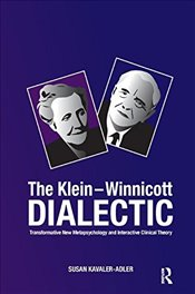 Klein-Winnicott Dialectic: Transformative New Metapsychology and Interactive Clinical Theory - Kavaler-Adler, Susan