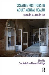 Creative Positions in Adult Mental Health: Outside In-Inside Out (Systemic Thinking and Practice) - McNab, Sue