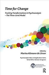 Time for Change: Tracking Transformations in Psychoanalysis - The Three-Level Model (The Internation - Litvan, Marina Altmann de