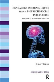 Headaches and Brain Injury from a Biopsychosocial Perspective: A Practical Psychotherapy Guide (The  - Gurr, Birgit