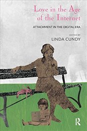 Love in the Age of the Internet: Attachment in the Digital Era - Cundy, Linda