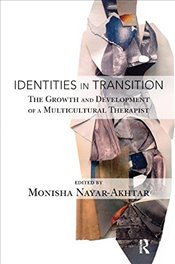 Identities in Transition: The Growth and Development of a Multicultural Therapist - Nayar-Akhtar, Monisha