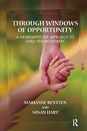 Through Windows of Opportunity: A Neuroaffective Approach to Child Psychotherapy - Bentzen, Marianne