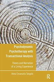 Psychodynamic Psychotherapy with Transactional Analysis: Theory and Narration of a Living Experience - Tangolo, Anna Emanuela