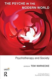 Psyche in the Modern World: Psychotherapy and Society (United Kingdom Council for Psychotherapy) - Warnecke, Tom