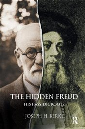 Hidden Freud: His Hassidic Roots - BERKE, JOSEPH H.