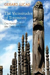 Vicissitudes of Totemism: One Hundred Years After Totem and Taboo - Lucas, Gerard