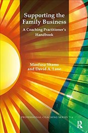 Supporting the Family Business: A Coaching Practitioners Handbook (Professional Coaching) - Lane, David A.