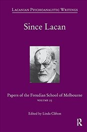 Since Lacan: Papers of the Freudian School of Melbourne: Volume 25 - Clifton, Linda