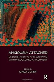Anxiously Attached: Understanding and Working with Preoccupied Attachment - Cundy, Linda