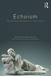 Echoism: The Silenced Response to Narcissism - Savery, Donna Christina