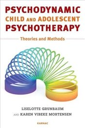 Psychodynamic Child and Adolescent Psychotherapy: Theories and Methods - Grunbaum, Liselotte