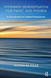 Systematic Desensitisation for Panic and Phobia: An Introduction for Health Professionals - Fear, Rhona M.