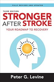 Stronger After Stroke, Third Edition: Your Roadmap to Recovery: Volume 3 - Levine, Peter G.