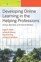 Developing Online Learning in the Helping Professions: Online, Blended, and Hybrid Models (Springer  - Smith, Angela Carmella