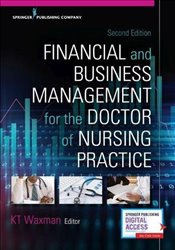 Financial and Business Management for the Doctor of Nursing Practice - (editor), KT Waxman