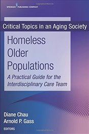 Homeless Older Populations : A Practical Guide for the Interdisciplinary Care Team  - Chau, Diane