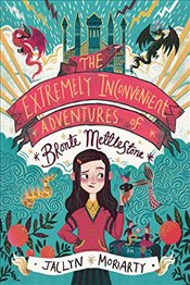 Extremely Inconvenient Adventures of Bronte Mettlestone - Moriarty, Jaclyn