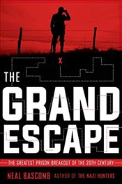 Grand Escape : The Greatest Prison Breakout of the 20th Century - Bascomb, Neal