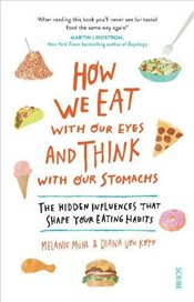 How We Eat with Our Eyes and Think with Our Stomachs  - Mühl, Melanie