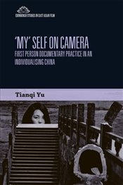 My Self on Camera : First Person Documentary Practice in an Individualising China  - Yu, Kiki Tianqi