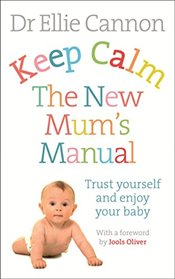 Keep Calm : The New Mums Manual : Trust Yourself and Enjoy Your Baby - Cannon, Ellie