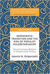 Democratic Transition and the Rise of Populist Majoritarianism : Constitutional Reform in Greece and - Grigoriadis, Ioannis N.