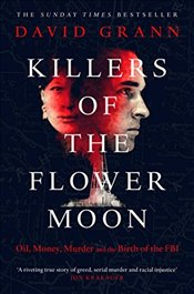 Killers of the Flower Moon : Oil, Money, Murder and the Birth of the FBI - Grann, David