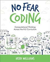 No Fear Coding: Computational Thinking Across the K-5 Curriculum (Computational Thinking and Coding  - Williams, Heidi