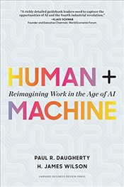 Human + Machine : Reimagining Work in the Age of AI - Daugherty, Paul R.