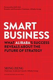 Smart Business : What Alibabas Success Reveals about the Future of Strategy - Zeng, Ming