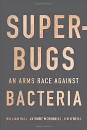 Superbugs : An Arms Race against Bacteria - Hall, William