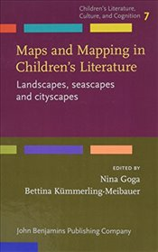 Maps and Mapping in Childrens Literature: Landscapes, seascapes and cityscapes (Children's Literatu - Goga, Nina