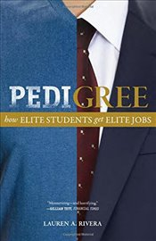 Pedigree : How Elite Students Get Elite Jobs - Rivera, Lauren A.