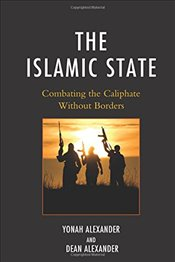 Islamic State : Combating The Caliphate Without Borders - ALEXANDER,