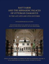 Bayt Farhi and the Sephardic Palaces of Ottoman Damascus in the Late 18th and 19th Centuries (Annual - Macaulay-Lewis, Elizabeth