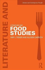 Literature and Food Studies (Literature and Contemporary Thought) - Carruth, Allison