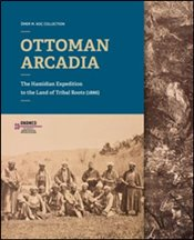 Ottoman Arcadia : The Hamidian Expedition to The Land of Tribal Roots (1886) - Kolektif