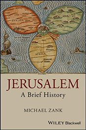 Jerusalem: A Brief History (Wiley Blackwell Brief Histories of Religion) - Zank, Michael