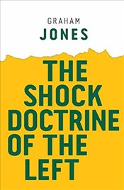 Shock Doctrine of the Left (Radical Futures) - Jones, Graham