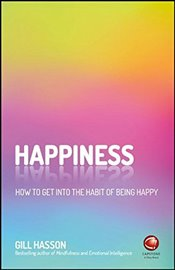 Happiness: How to get into the habit of being happy - Hasson, Gill