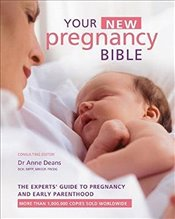 Your New Pregnancy Bible: The Experts Guide to Pregnancy and Early Parenthood - Deans, Dr Anne