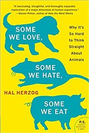 Some We Love, Some We Hate, Some We Eat: Why Its So Hard to Think Straight About Animals - Herzog, Hal