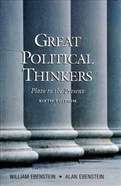 Great Political Thinkers 6E : From Plato to the Present - Ebenstein, William