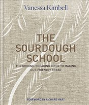 Sourdough School : The Ground-breaking Guide to Making Gut-friendly Bread - Kimbell, Vanessa