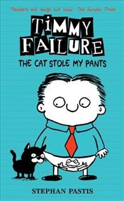 Timmy Failure: The Cat Stole My Pants - Pastis, Stephan