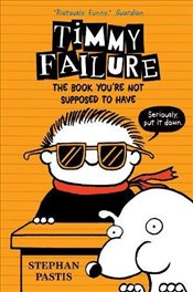 Timmy Failure: The Book Youre Not Supposed to Have - Pastis, Stephan