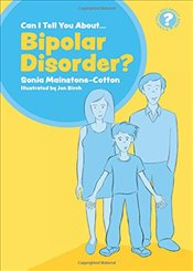 Can I tell you about Bipolar Disorder? - Mainstone-Cotton, Sonia