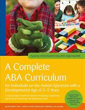 Complete ABA Curriculum for Individuals on the Autism Spectrum with a Developmental Age of 3-5 Years - Knapp, Julie