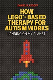 How LEGO-Based Therapy for Autism Works - LeGoff, Daniel B.